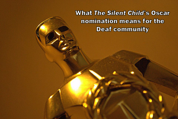 Oscar statue with text: 'What The Silent Child's Oscar nomination means for the Deaf community'.