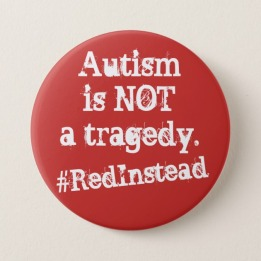 autism_is_not_a_tragedy_redinstead_button-r4b8e07d05eb942649ee5654d9c071707_k94r7_630