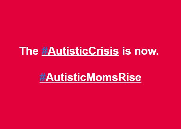 autisticcrisisisnowautistismomsrise